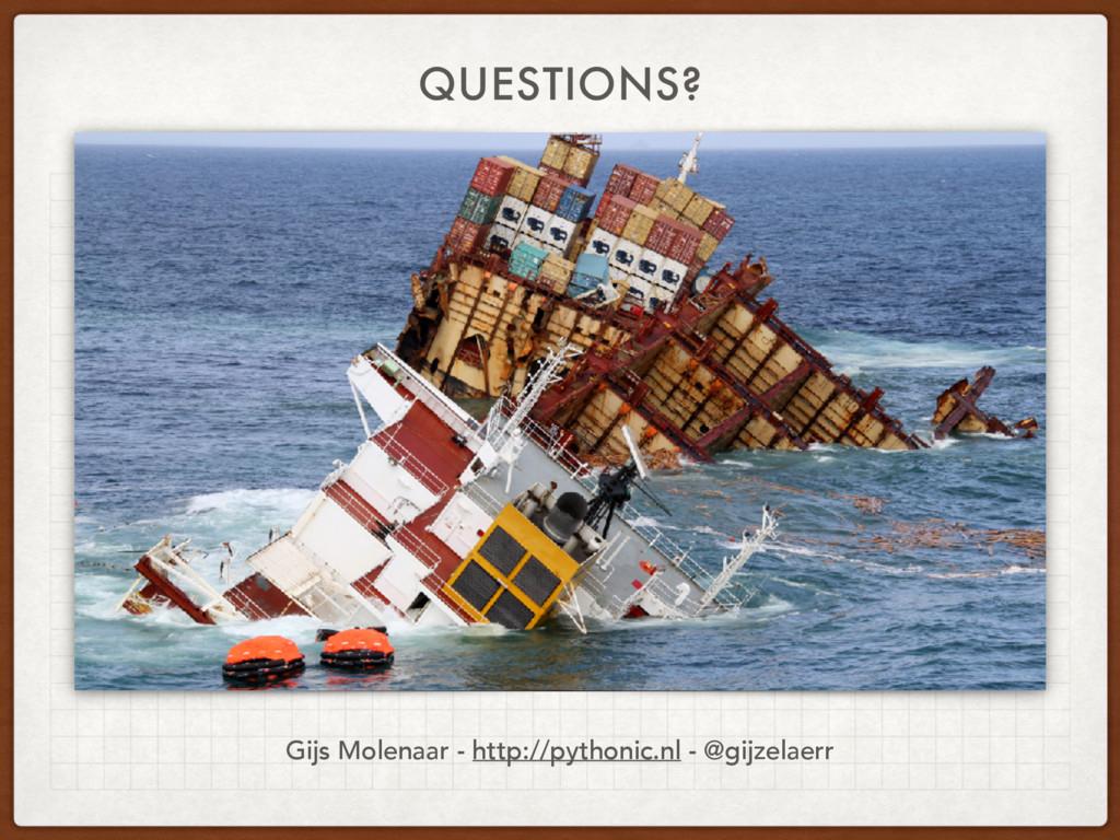 QUESTIONS? Gijs Molenaar - http://pythonic.nl -...