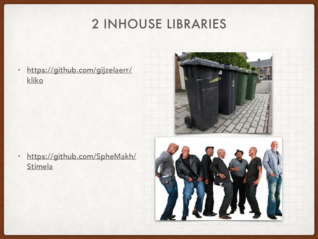 2 INHOUSE LIBRARIES • https://github.com/gijzel...
