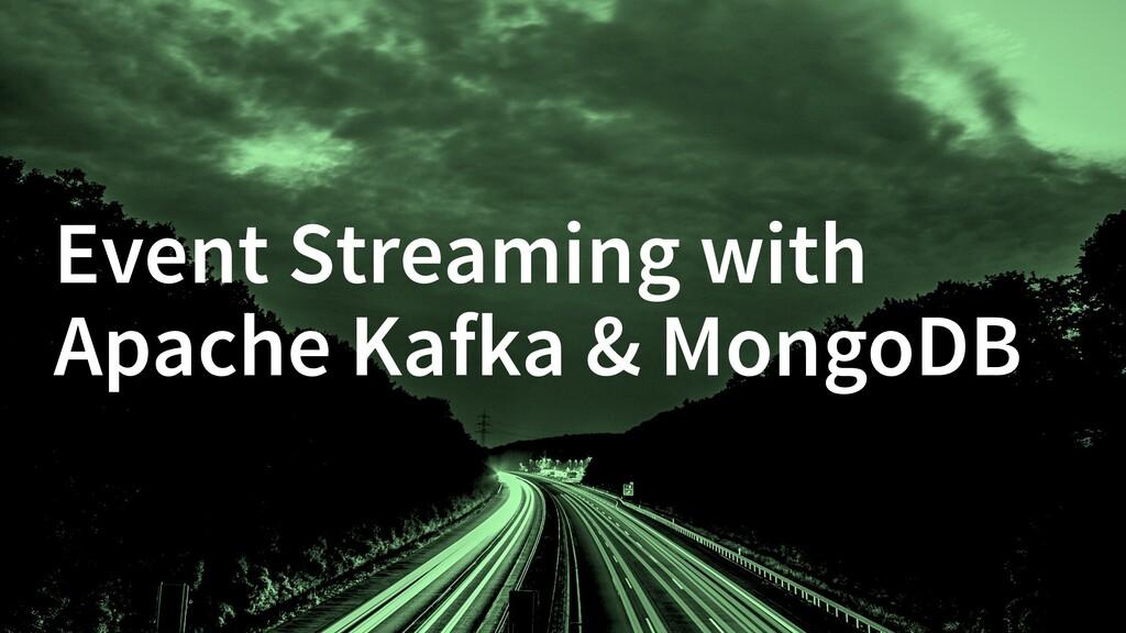 Event Streaming with Apache Kafka & MongoDB