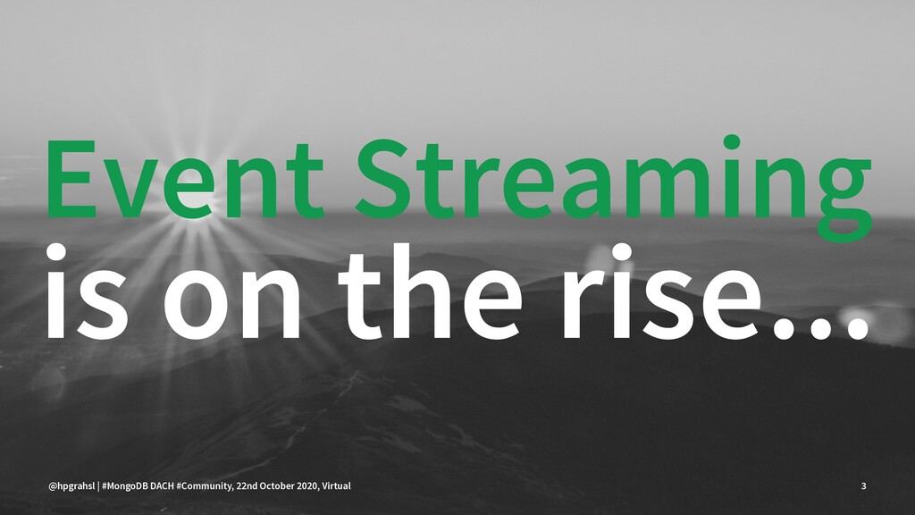 Event Streaming is on the rise... @hpgrahsl | #...