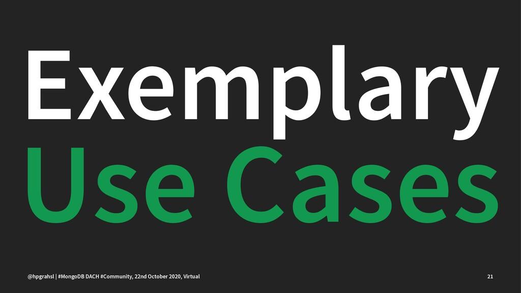Exemplary Use Cases @hpgrahsl | #MongoDB DACH #...
