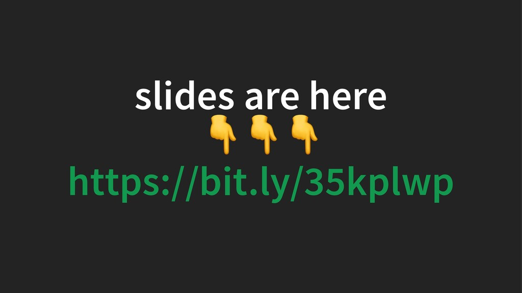 slides are here !!! https://bit.ly/35kplwp