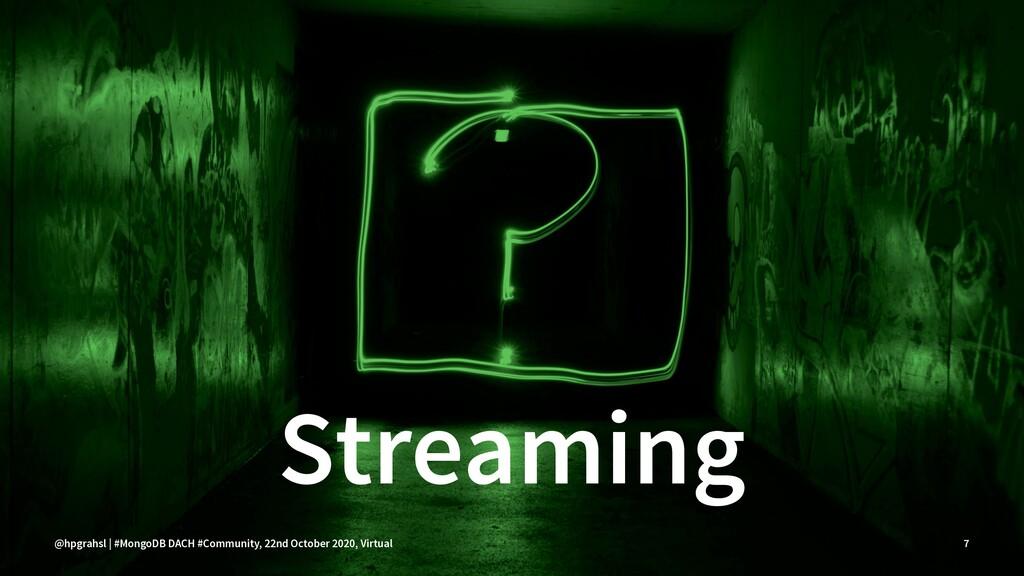 Streaming @hpgrahsl | #MongoDB DACH #Community,...