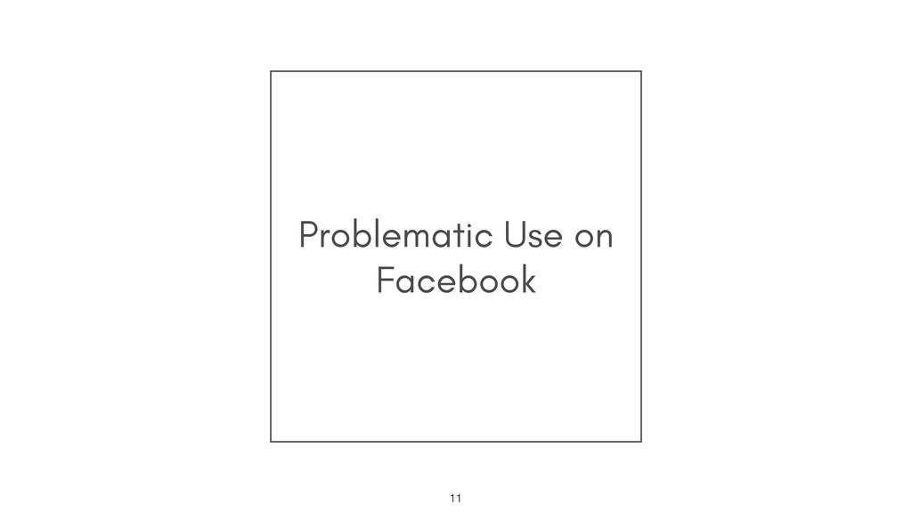 Problematic Use on Facebook !11