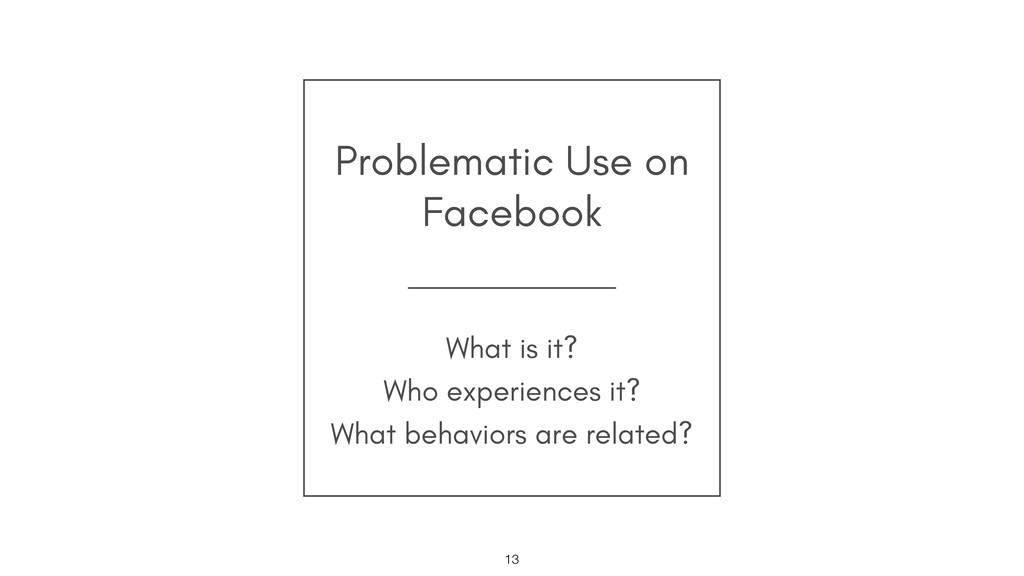 Problematic Use on Facebook !13 What is it? Who...