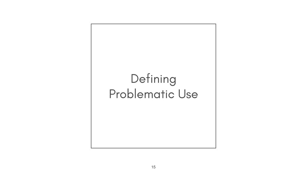 Defining Problematic Use !15