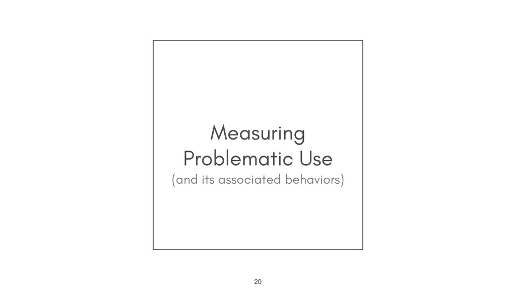Measuring Problematic Use !20 (and its associat...