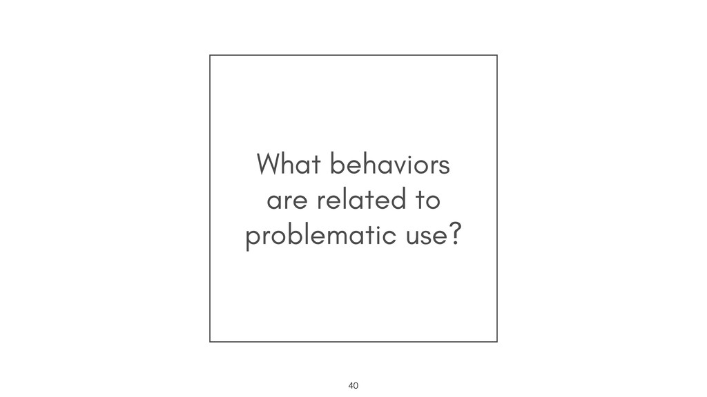 What behaviors are related to problematic use? ...