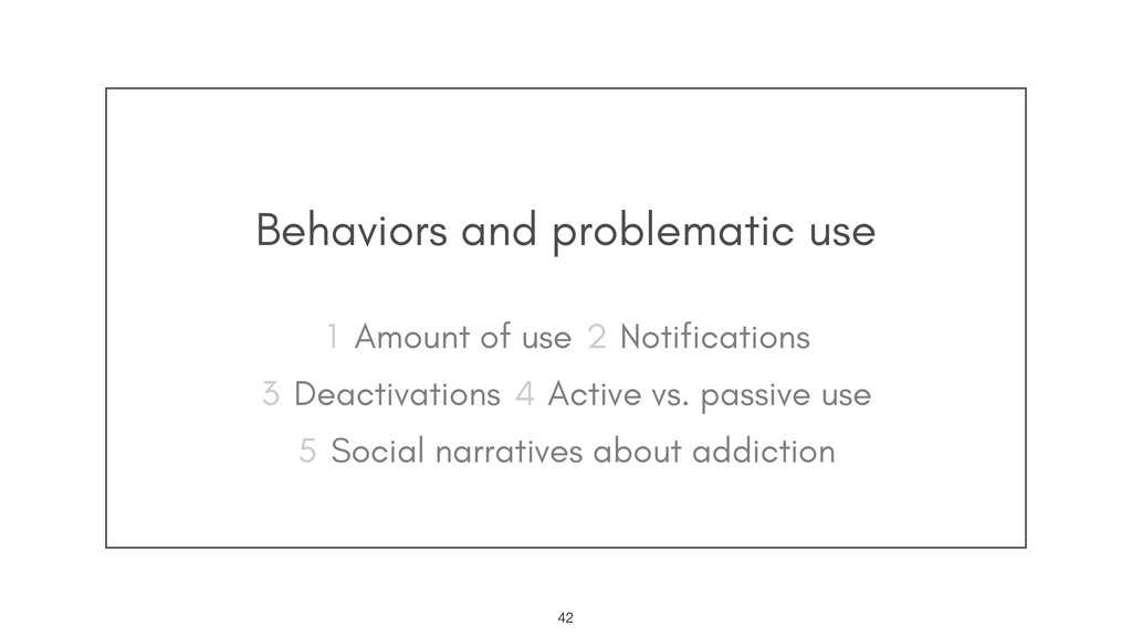 Behaviors and problematic use !42 Amount of use...