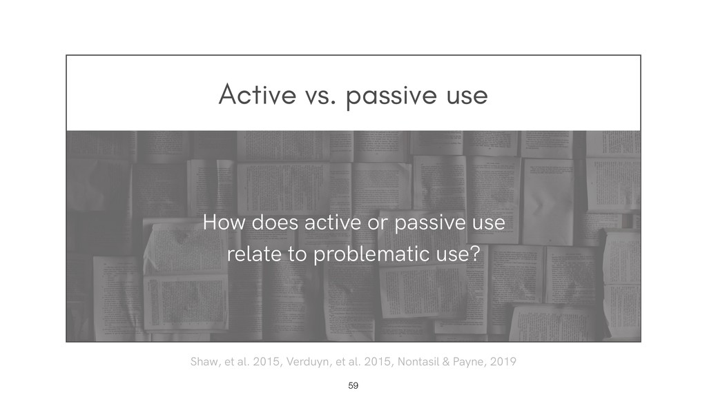 Active vs. passive use !59 How does active or p...