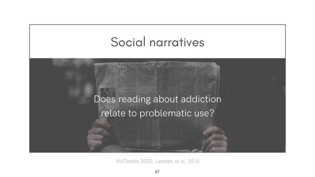 Social narratives !67 Does reading about addict...