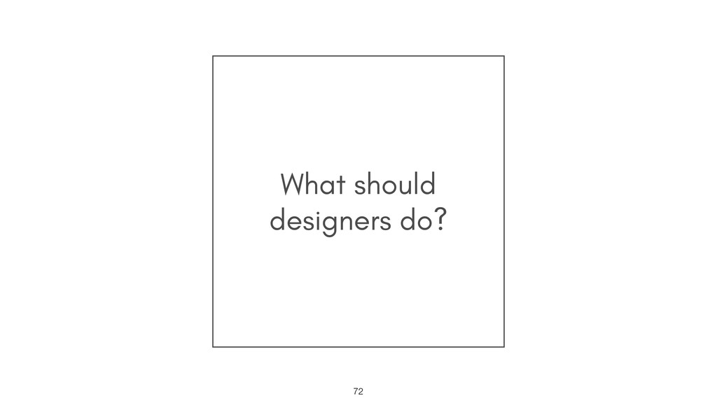 What should designers do? !72