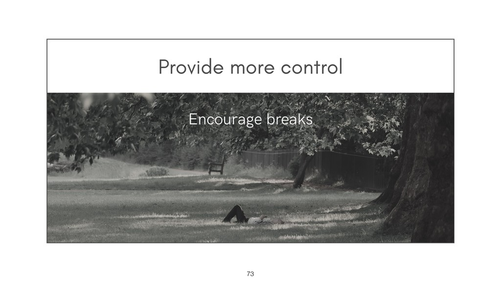 Provide more control !73 Encourage breaks