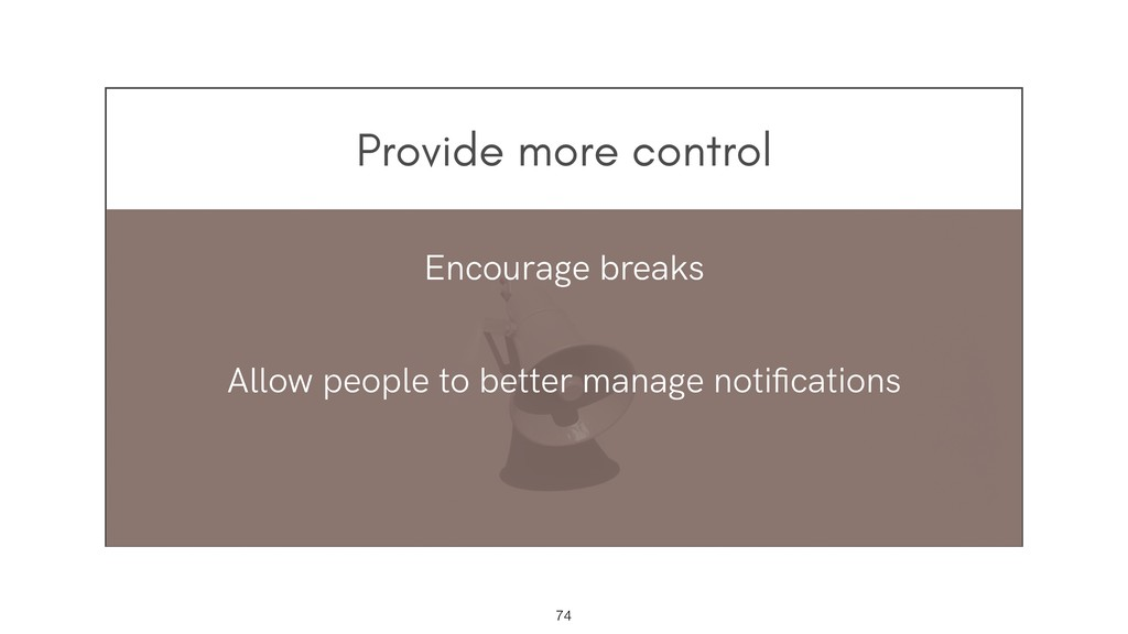 Provide more control !74 Encourage breaks Allow...