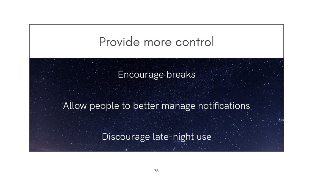 Provide more control !75 Encourage breaks Allow...