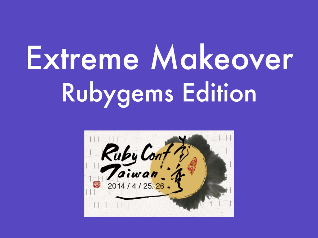 Extreme Makeover Rubygems Edition