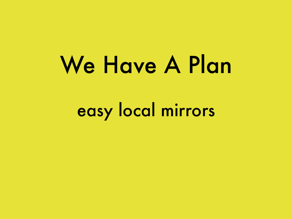 We Have A Plan easy local mirrors