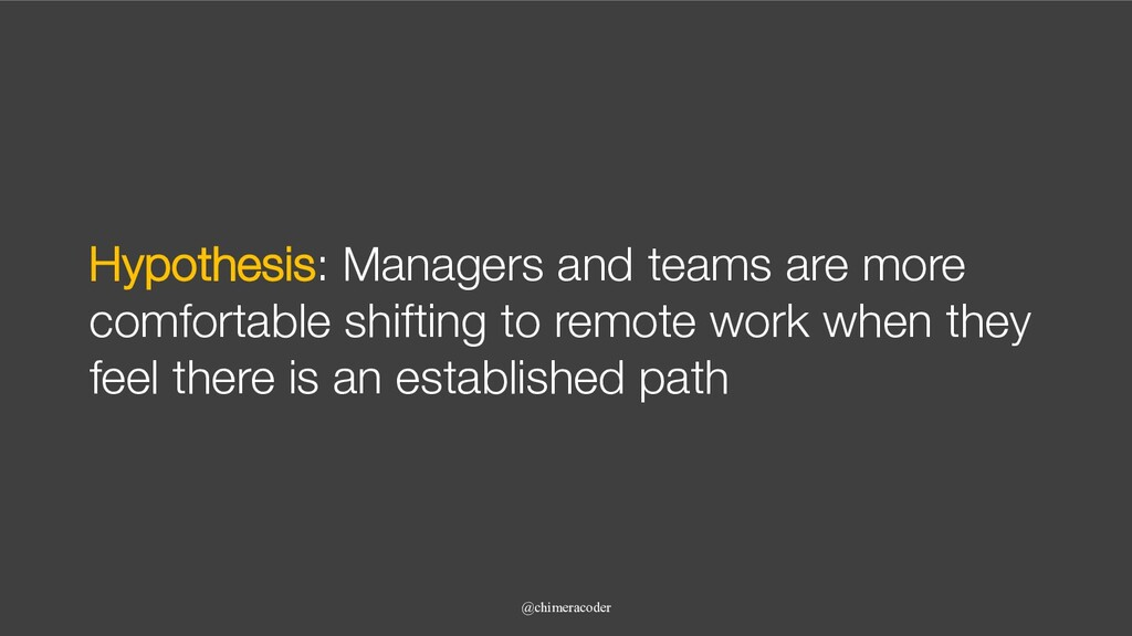 Hypothesis: Managers and teams are more comfort...