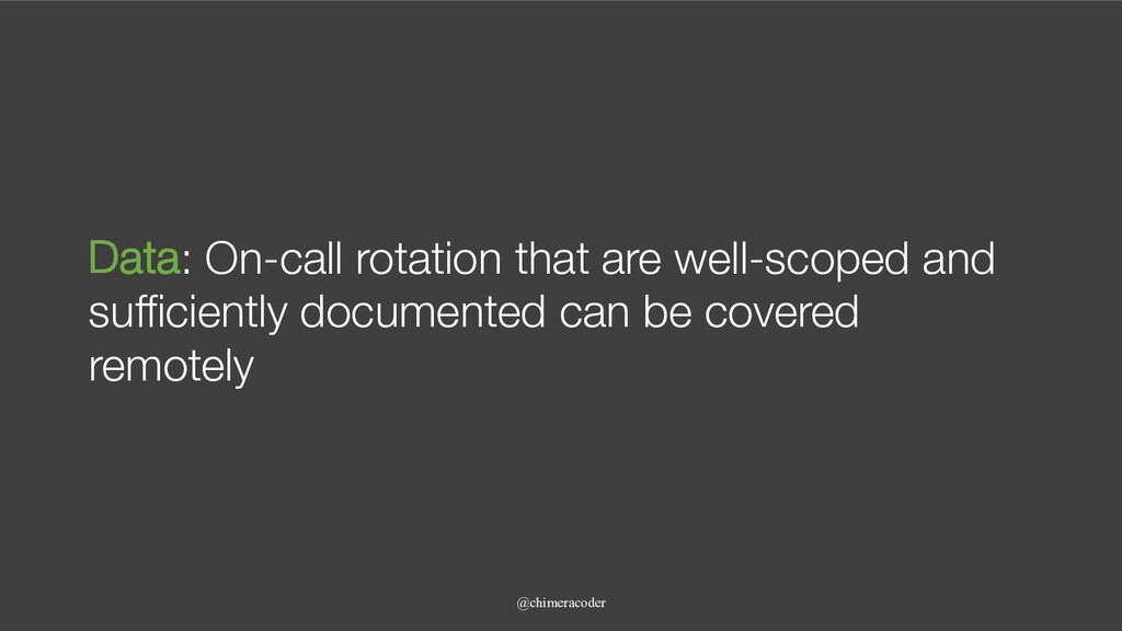 Data: On-call rotation that are well-scoped and...