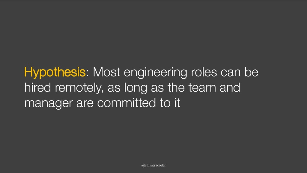 Hypothesis: Most engineering roles can be hired...