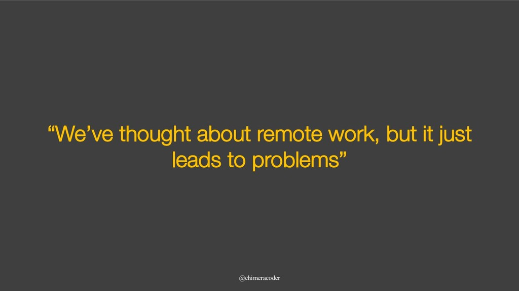 """""""We've thought about remote work, but it just l..."""