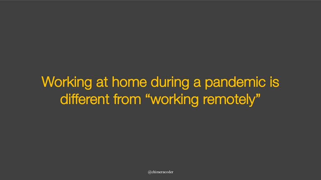 Working at home during a pandemic is different ...