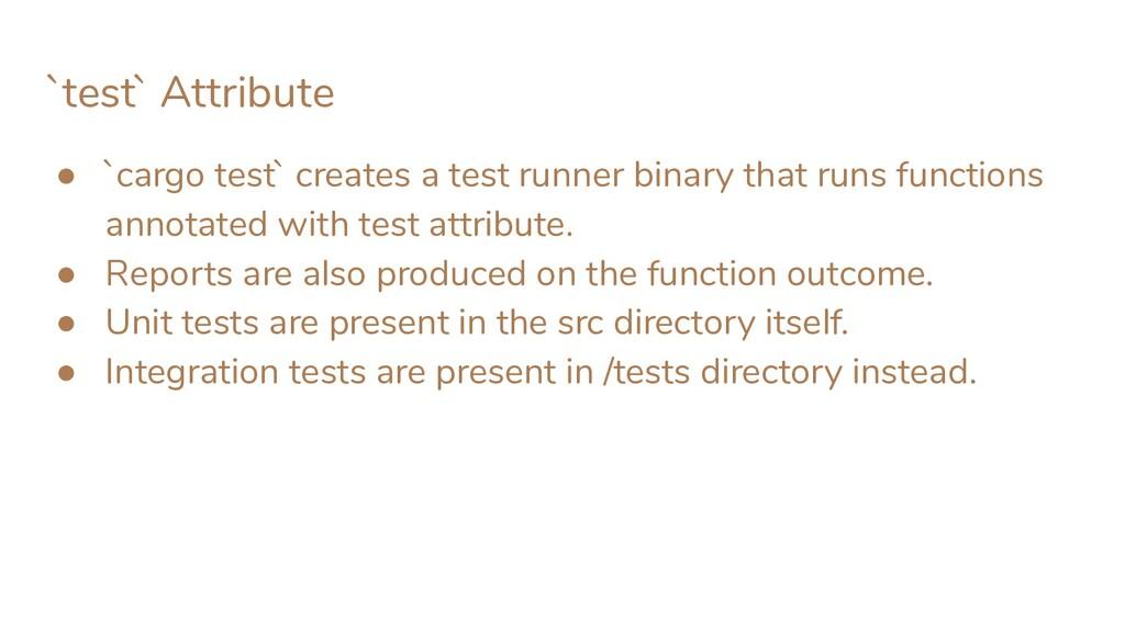 `test` Attribute ● `cargo test` creates a test ...