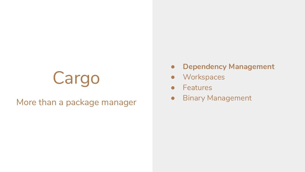 Cargo More than a package manager ● Dependency ...