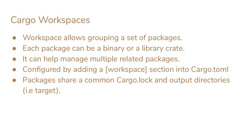 Cargo Workspaces ● Workspace allows grouping a ...