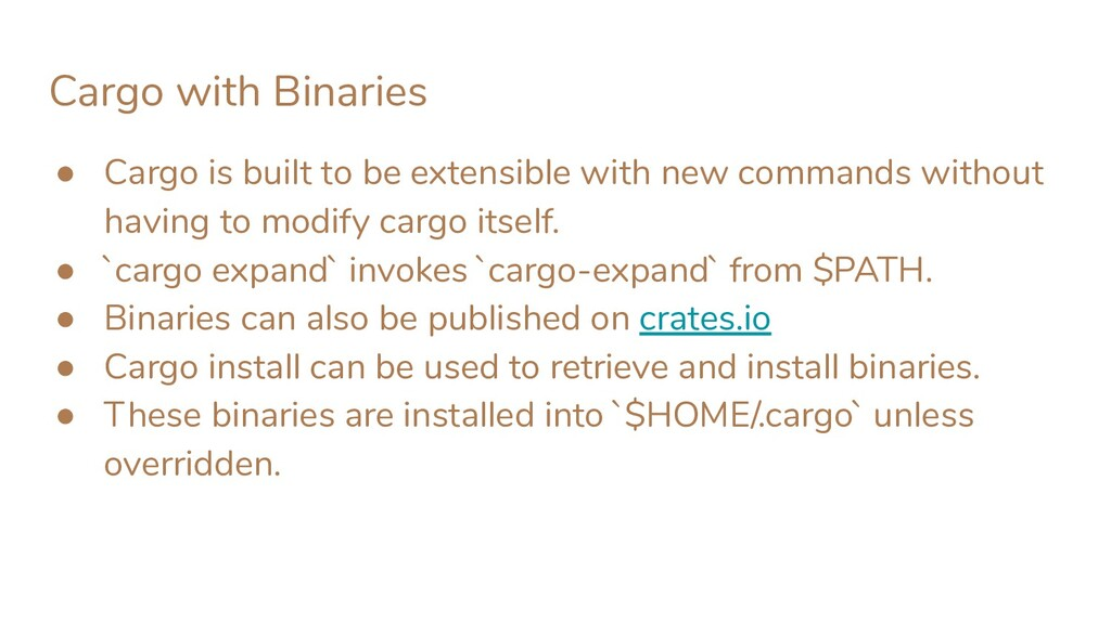 Cargo with Binaries ● Cargo is built to be exte...