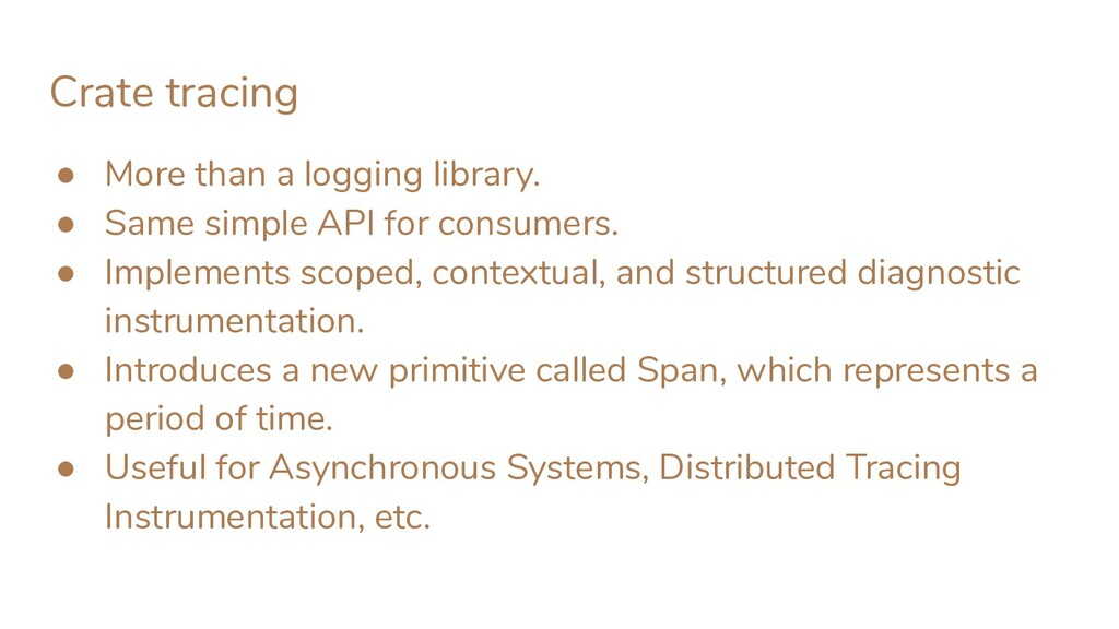 Crate tracing ● More than a logging library. ● ...