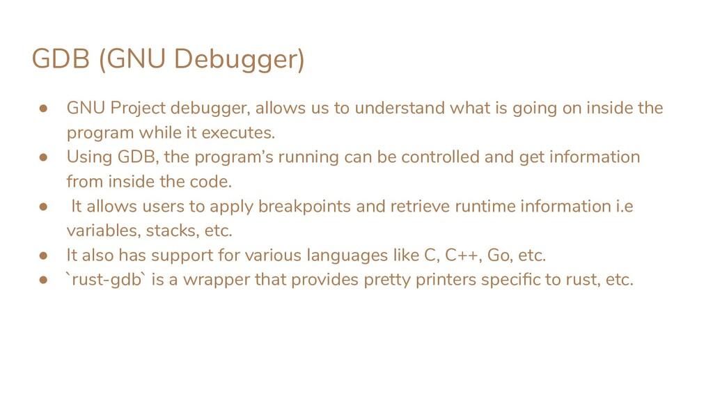 GDB (GNU Debugger) ● GNU Project debugger, allo...