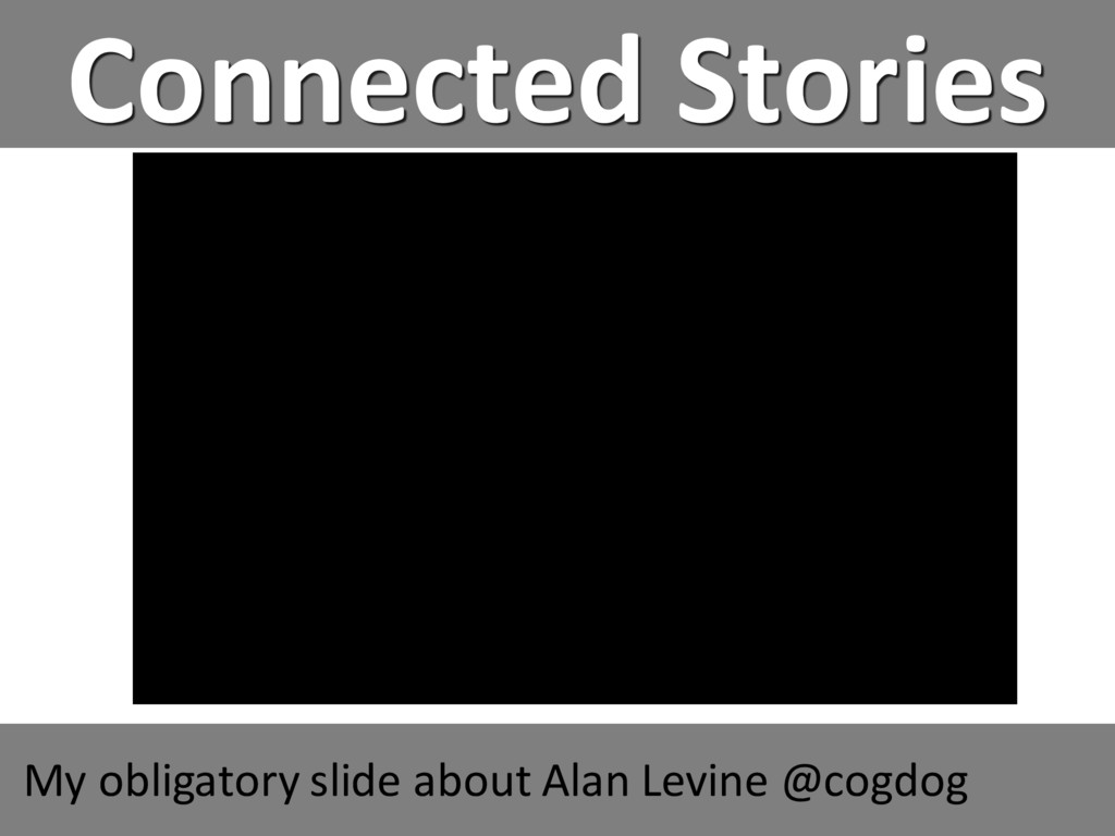 Connected Stories My obligatory slide about Ala...