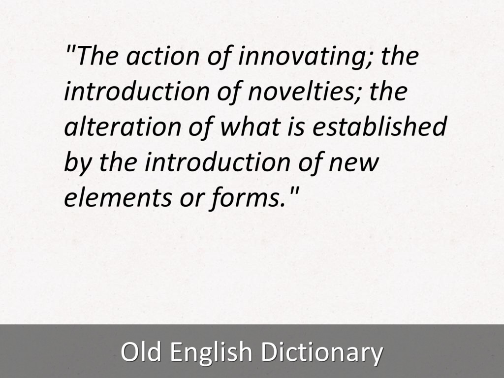 "Old English Dictionary ""The action of innovatin..."