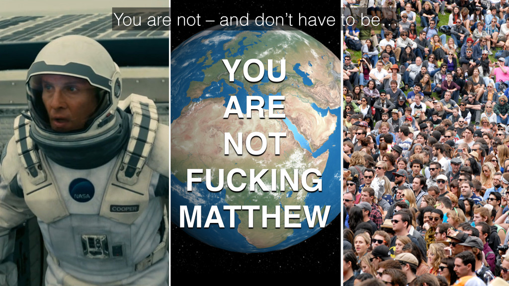 You are not – and don't have to be… YOU ARE NOT...