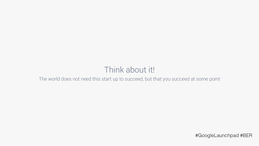 Think about it! #GoogleLaunchpad #BER The world...