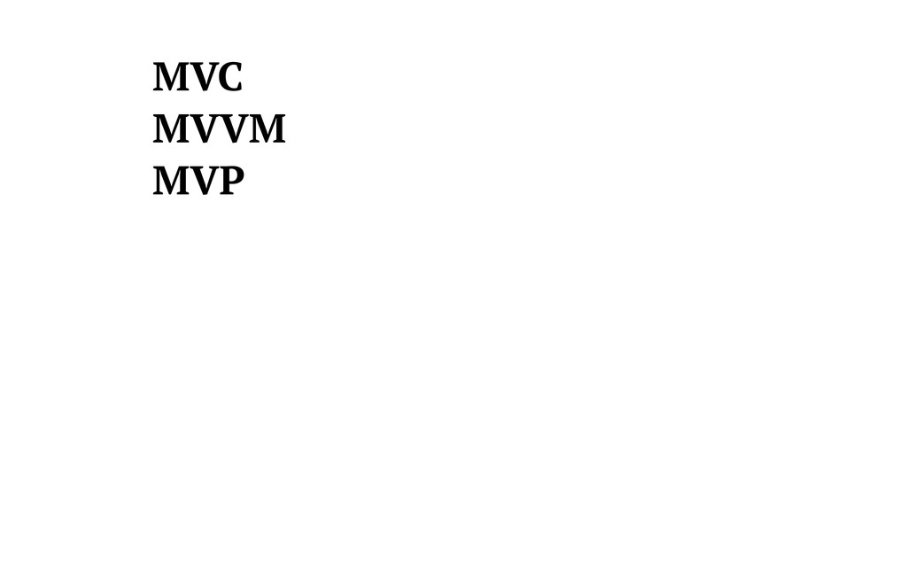 MVC MVVM MVP MVI PM MVA MMVC PAV ...and many mo...