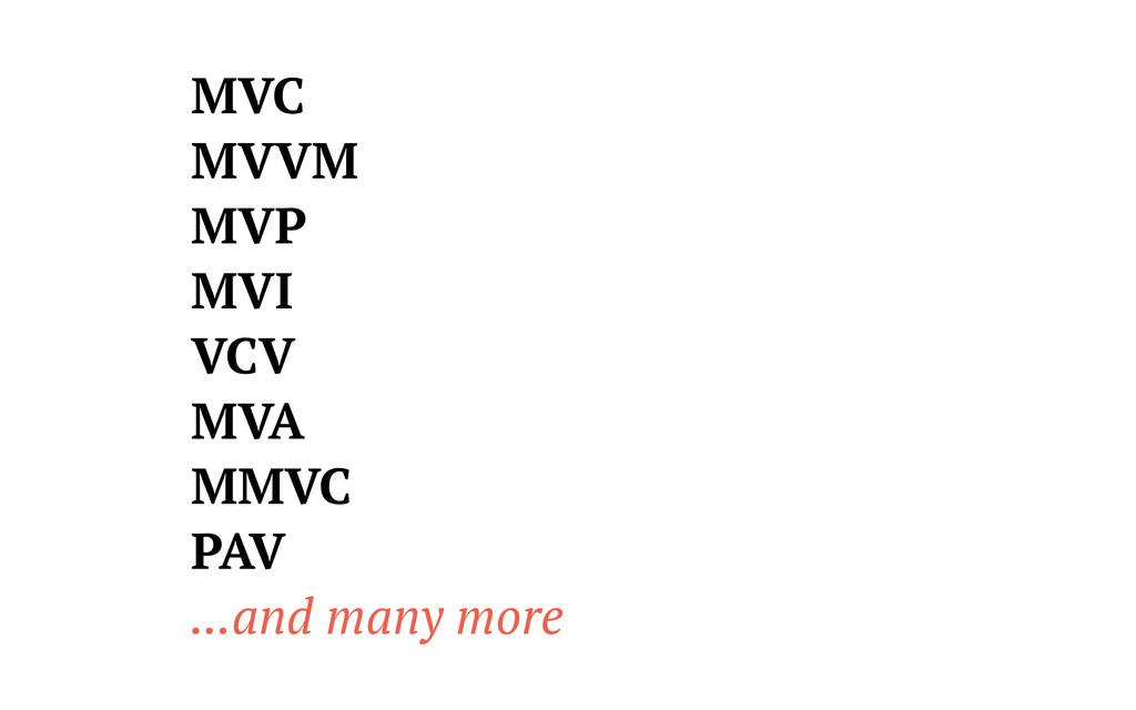 MVC MVVM MVP MVI VCV MVA MMVC PAV ...and many m...