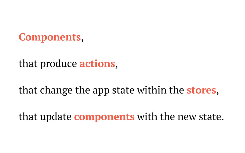 Components, that produce actions, that change t...