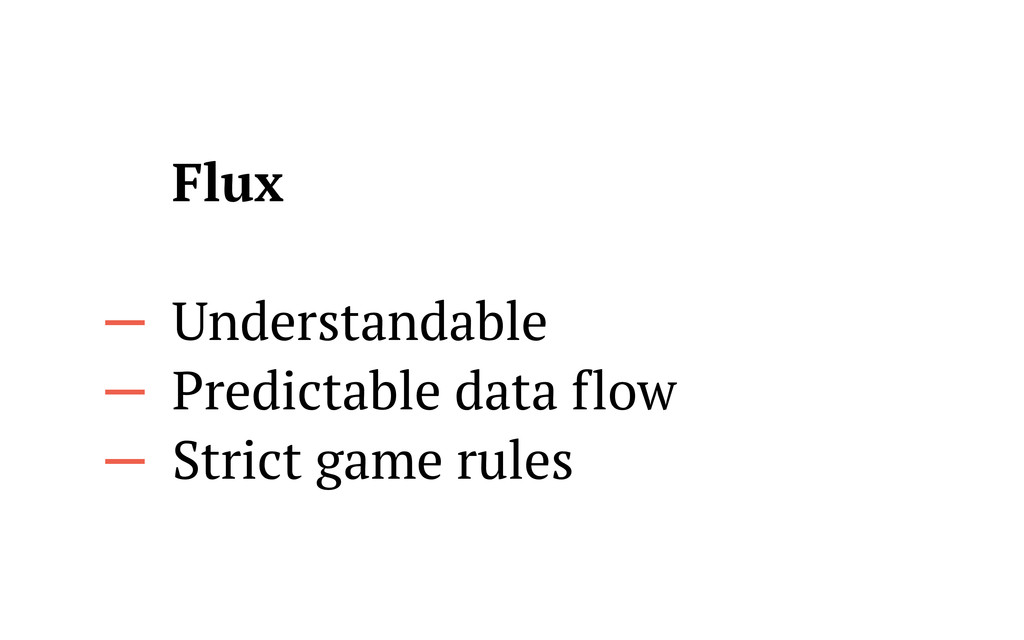 Flux Understandable Predictable data flow Stric...