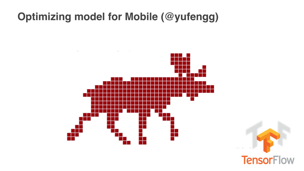 Optimizing model for Mobile (@yufengg)