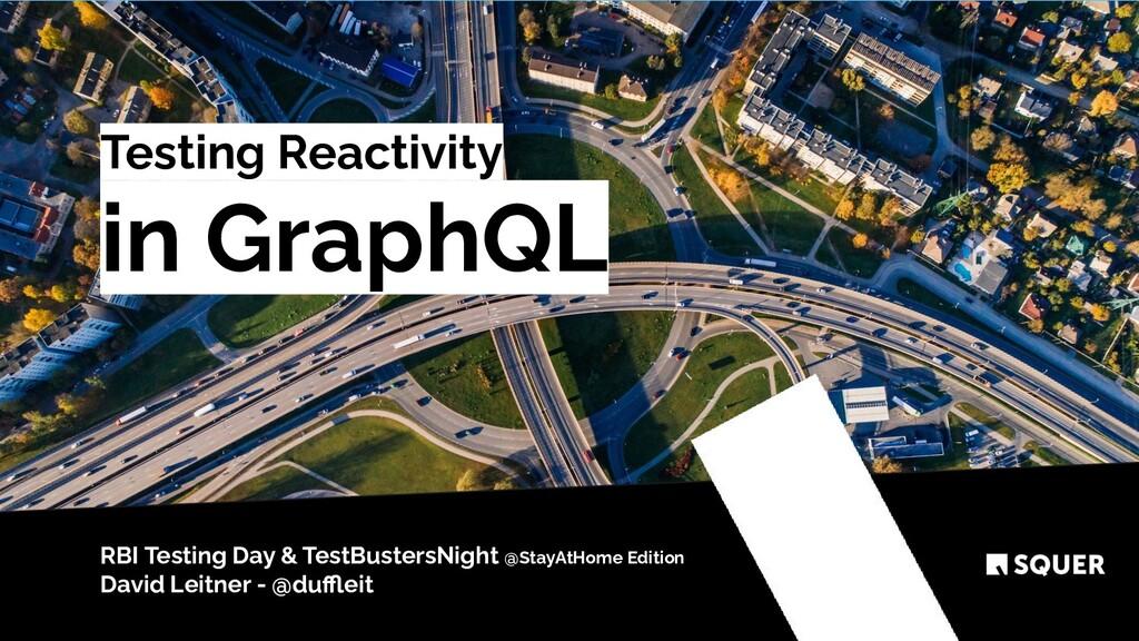 @duffleit Testing Reactivity in GraphQL RBI Testi...