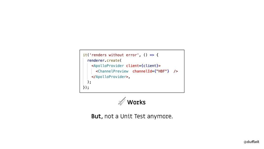 @duffleit ✅ Works But, not a Unit Test anymore.
