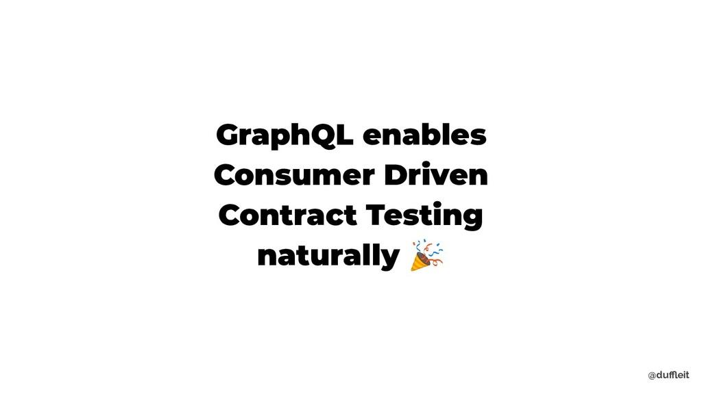 @duffleit GraphQL enables Consumer Driven Contrac...