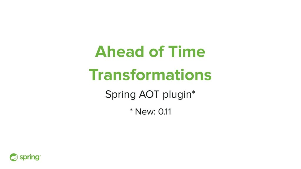 Ahead of Time Transformations Spring AOT plugin...