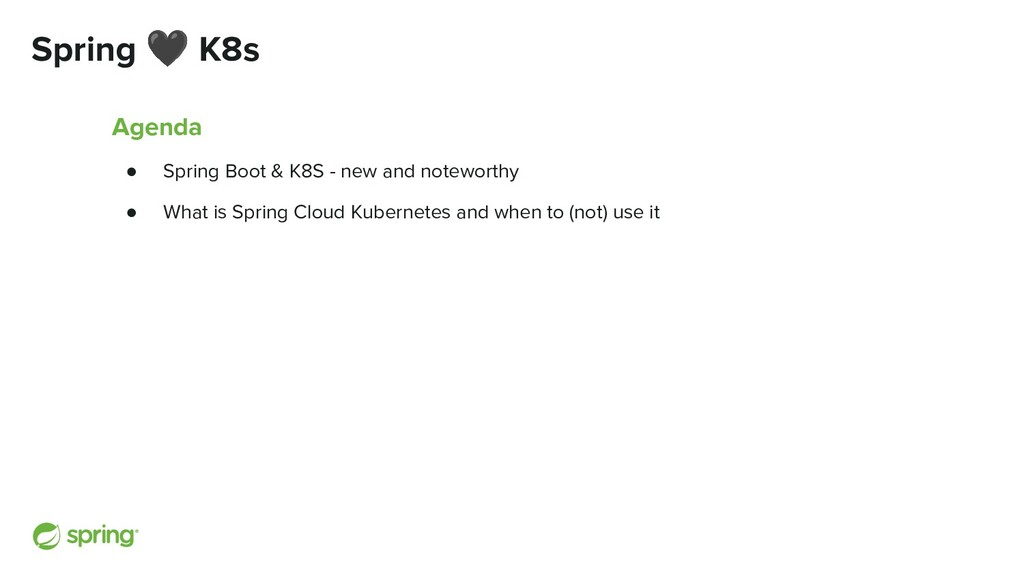 Spring 🖤 K8s Agenda ● Spring Boot & K8S - new a...