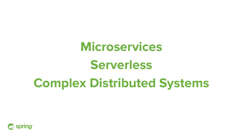 Microservices Serverless Complex Distributed Sy...