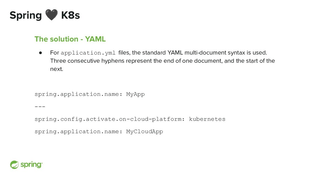 Spring 🖤 K8s The solution - YAML ● For applicat...