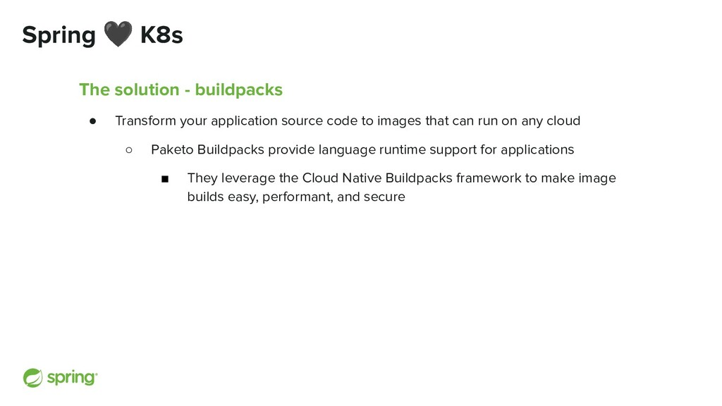 Spring 🖤 K8s The solution - buildpacks ● Transf...