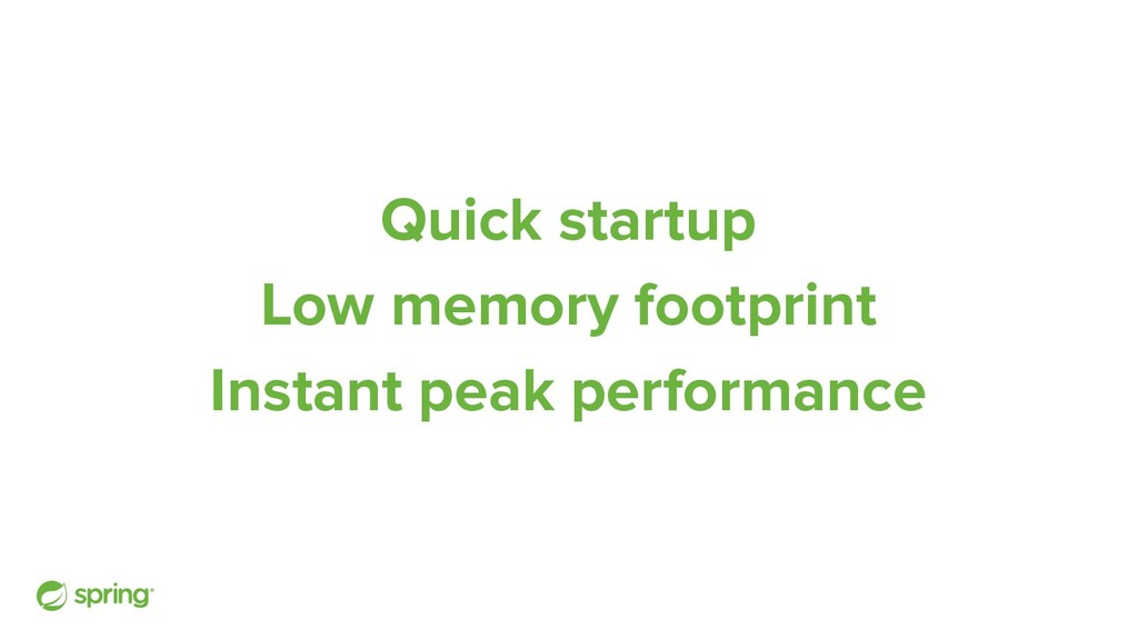 Quick startup Low memory footprint Instant peak...